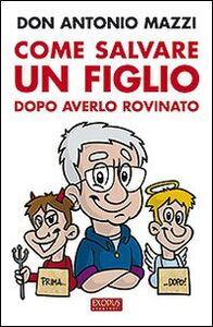 Libro Come salvare un figlio. Dopo averlo rovinato Antonio Mazzi