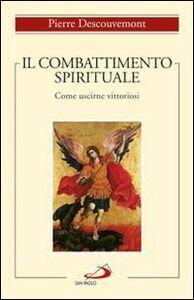 Libro Il combattimento spirituale. Come uscirne vittoriosi Pierre Descouvemont