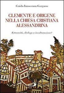 Libro Clemente e Origene nella Chiesa cristiana alessandrina. Estraneità, dialogo o inculturazione? Guido I. Gargano