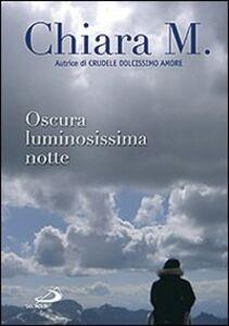 Libro Oscura luminosissima notte Chiara M.