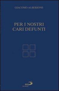 Libro Per i nostri cari defunti Giacomo Alberione