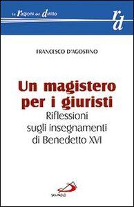 Libro Un magistero per i giuristi. Riflessioni sugli insegnamenti di Benedetto XVI Francesco D'Agostino