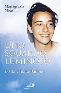Libro Uno sguardo luminoso. Beata Chiara Badano Mariagrazia Magrini