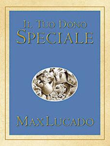 Libro Il tuo dono speciale Max Lucado
