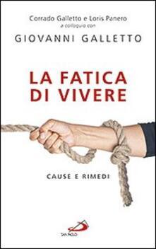 La fatica di vivere. Cause e rimedi - Giovanni Galletto,Corrado Galletto,Loris Panero - copertina