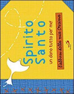 Libro Spirito Santo. Un dono tutto per me! L'album della mia cresima. Con stickers Laura Salvi