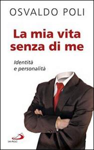 Libro La mia vita senza di me. Identità e personalità Osvaldo Poli