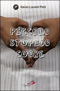 Foto Cover di Piccolo stupido cuore, Libro di Xavier-Laurent Petit, edito da San Paolo Edizioni