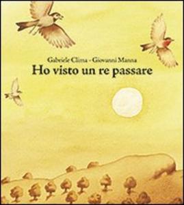 Libro Ho visto un re passare Gabriele Clima