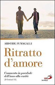 Foto Cover di Ritratto d'amore. Commento in parabole dell'inno alla carità (1 Corinzi 13), Libro di Aristide Fumagalli, edito da San Paolo Edizioni