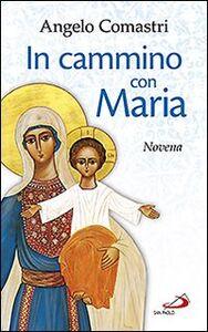 Libro In cammino con Maria. Novena Angelo Comastri