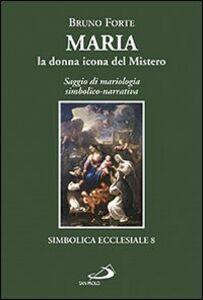 Libro Maria, la donna icona del mistero. Saggio di mariologia simbolico-narrativa Bruno Forte