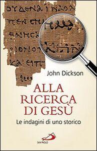 Foto Cover di Alla ricerca di Gesù. Le indagini di uno storico, Libro di John Dickson, edito da San Paolo Edizioni