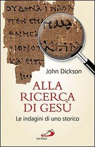 Libro Alla ricerca di Gesù. Le indagini di uno storico John Dickson