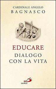 Libro Educare. Dialogo con la vita Angelo Bagnasco