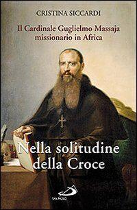 Nella solitudine della croce. Il cardinale Guglielmo Massaja missionario in Africa. Con DVD