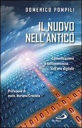 """Libro: """"Il nuovo nell'antico. Comunicazione e testimonianza nell'era digitale"""" Autore: Pompili Domenico"""