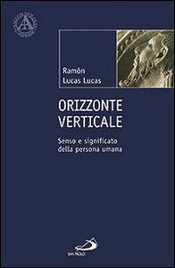 Libro Orizzonte verticale. Senso e significato della persona umana Ramón Lucas Lucas