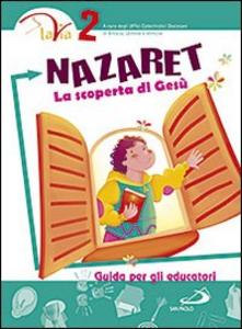 Libro Nazaret. La scoperta di Gesù. Guida per gli educatori. Vol. 2