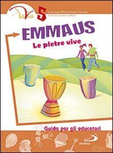 Libro Emmaus. Le pietre vive. Guida per gli educatori. Vol. 5