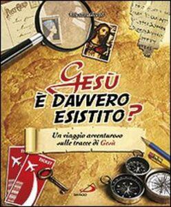 Libro Gesù è davvero esistito? Un viaggio avventuroso sulle tracce di Gesù Valentina Alberici