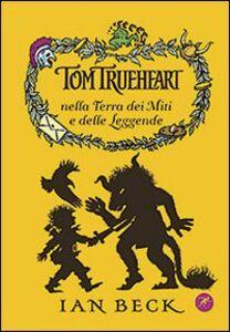 Foto Cover di Tom Trueheart nella terra dei miti e delle leggende, Libro di Ian Beck, edito da San Paolo Edizioni