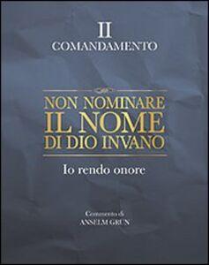Libro Non nominare il nome di Dio invano. Io rendo onore. II comandamento Anselm Grün