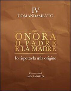 Foto Cover di Onora il padre e la madre. Io rispetto la mia origine. IV comandamento, Libro di Anselm Grün, edito da San Paolo Edizioni