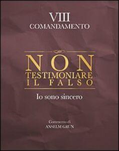 Libro Non testimoniare il falso. Io sono sincero. VIII comandamento Anselm Grün