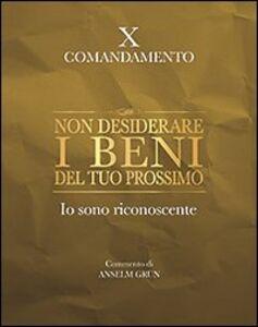 Libro Non desiderare i beni del tuo prossimo. Io sono riconoscente. X comandamento Anselm Grün