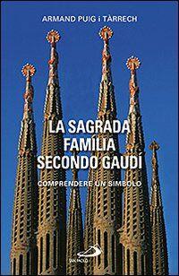 La Sagrada Família secondo Gaudí. Comprendere un simbolo