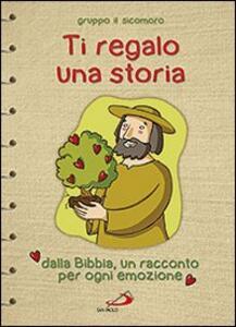 Ti regalo una storia. Dalla Bibbia, un racconto per ogni emozione