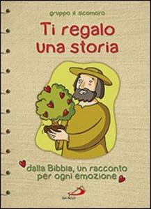 Libro Ti regalo una storia. Dalla Bibbia, un racconto per ogni emozione Silvia Vecchini