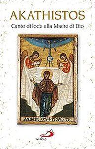 Libro Akathistos. Canto di lode alla Madre di Dio
