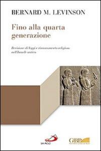 Libro Fino alla quarta generazione. Revisione di leggi e rinnovamento religioso nell'Israele antico Bernard M. Levinson