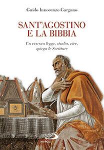 Libro Sant'Agostino e la Bibbia. Un vescovo legge, studia, vive, spiega le Scritture Guido I. Gargano