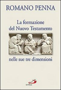 Libro La formazione del Nuovo Testamento nelle sue tre dimensioni Romano Penna