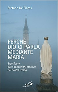 Libro Perché Dio ci parla mediante Maria. Significato delle apparizioni mariane nel nostro tempo Stefano De Fiores
