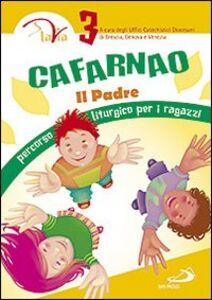 Libro Cafarnao. Il Padre. Percorso liturgico per ragazzi. Vol. 3