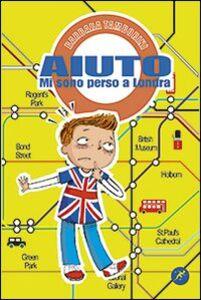 Libro Aiuto mi sono perso a Londra. Quando le catastrofi riaggiustano la vita Barbara Tamborini