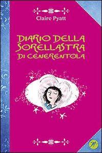 Foto Cover di Diario della sorellastra di Cenerentola, Libro di Claire Pyatt, edito da San Paolo Edizioni