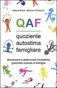 Libro QAF. Quoziente autostima famigliare. Accrescere e potenziare l'autostima giocando insieme in famiglia Alberto Pellai , Barbara Tamborini