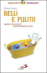 Libro Belli e puliti! Igiene e cura di sé nell'infanzia e oltre Elena Secco