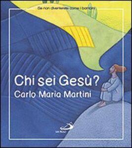 Foto Cover di Chi sei Gesù?, Libro di Carlo Maria Martini, edito da San Paolo Edizioni