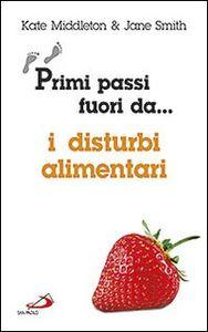 Foto Cover di Primi passi fuori da... I disturbi alimentari, Libro di Kate Middleton,Jane Smith, edito da San Paolo Edizioni