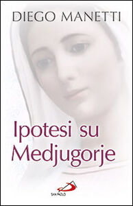 Libro Ipotesi su Medjugorje. Ultima chiamata per la salvezza dell'umanità Diego Manetti