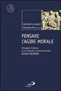 Foto Cover di Pensare l'agire morale. Omaggio italiano a un maestro internazionale: Klaus Demmer, Libro di  edito da San Paolo Edizioni