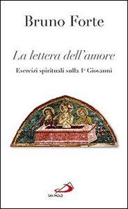 Libro La lettera dell'amore. Esercizi spirituali sulla 1ª Giovanni Bruno Forte