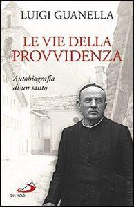 Libro Le vie della provvidenza. Autobiografia di un santo Luigi Guanella