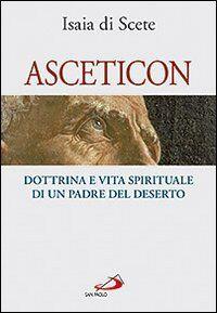 Asceticon. Dottrina e vita spirituale di un padre del deserto